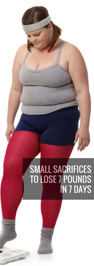 Small Sacrifices to Lose 7 pounds in 7 Days