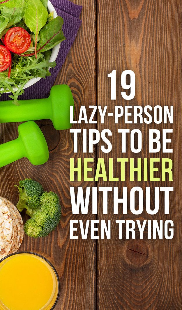 19 Genius Health Tips Lazy People Will Appreciate