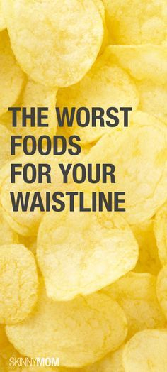 The Worst Foods For Your Waistline