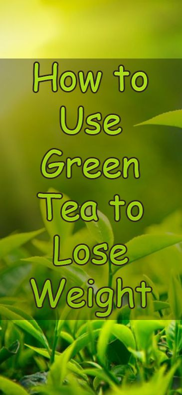 How to Use Green Tea to Lose Weight