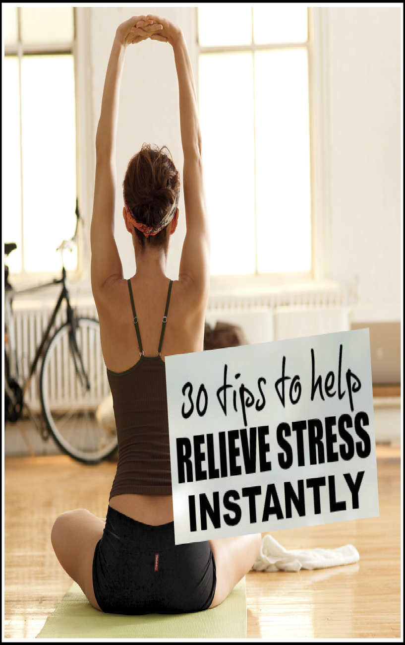 30 TIPS TO HELP RELEIVE STRESS INSTANTLY