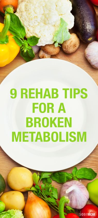 9 Rehab Tips for Your Broken Metabolism