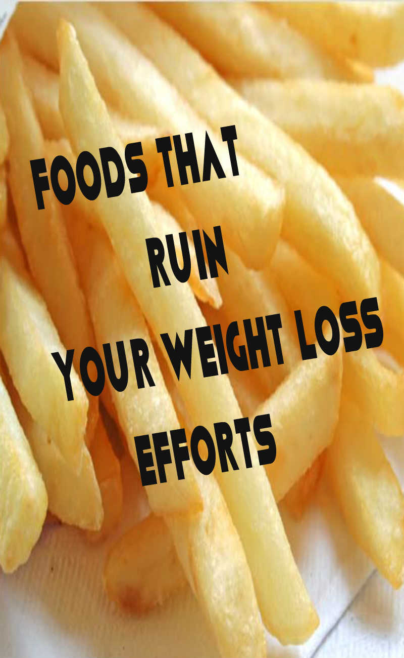 foods that ruin your weight lose efforts