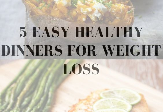 5 Easy Healthy Dinners for Weight Loss