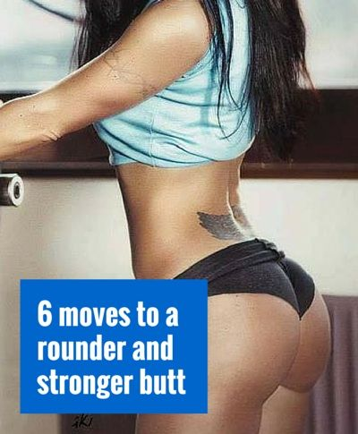 6 moves to a rounder and stronger butt